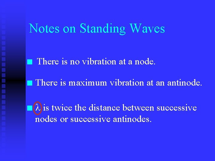 Notes on Standing Waves n There is no vibration at a node. n There