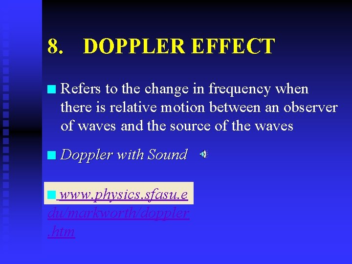 8. DOPPLER EFFECT n Refers to the change in frequency when there is relative