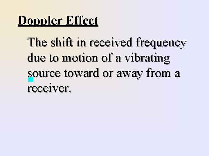Doppler Effect The shift in received frequency due to motion of a vibrating source
