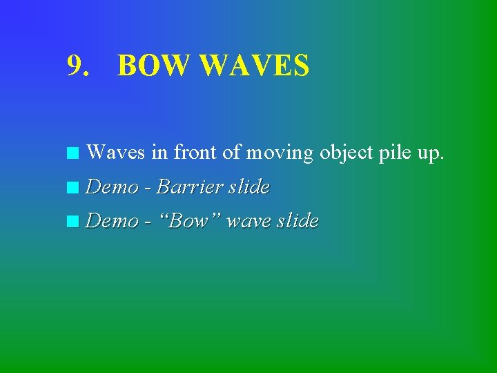 9. BOW WAVES n Waves in front of moving object pile up. n Demo