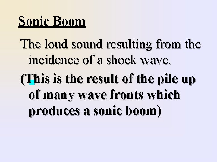 Sonic Boom The loud sound resulting from the incidence of a shock wave. (This