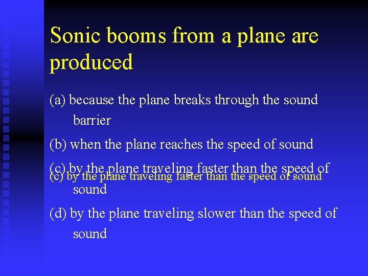 Sonic booms from a plane are produced (a) because the plane breaks through the