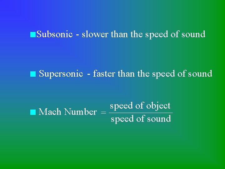 n. Subsonic - slower than the speed of sound n Supersonic - faster than