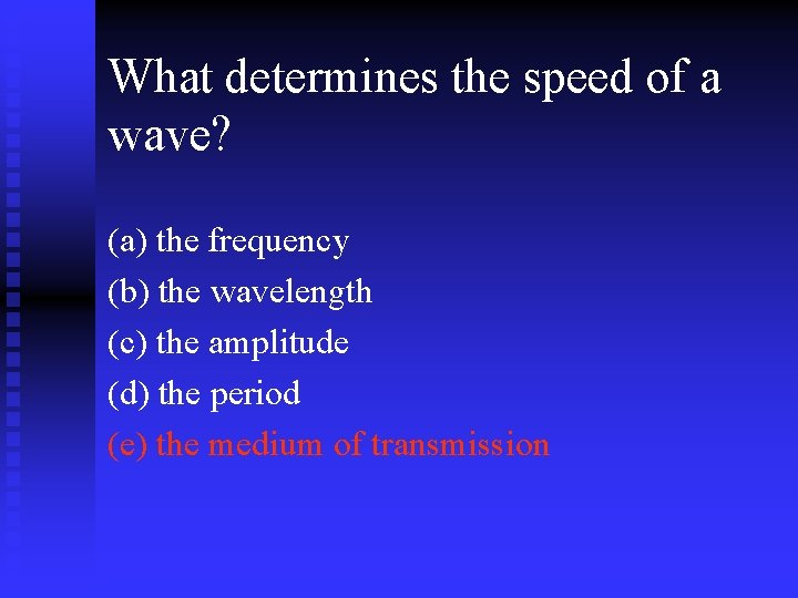 What determines the speed of a wave? (a) the frequency (b) the wavelength (c)