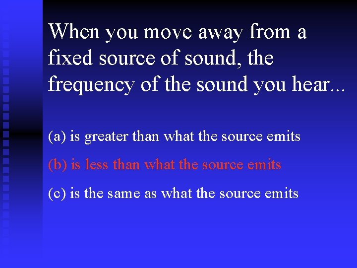 When you move away from a fixed source of sound, the frequency of the