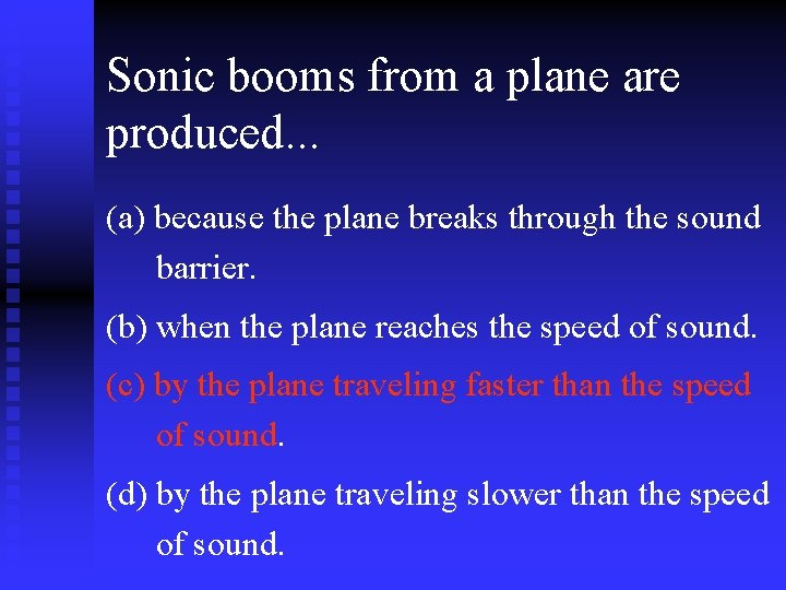 Sonic booms from a plane are produced. . . (a) because the plane breaks
