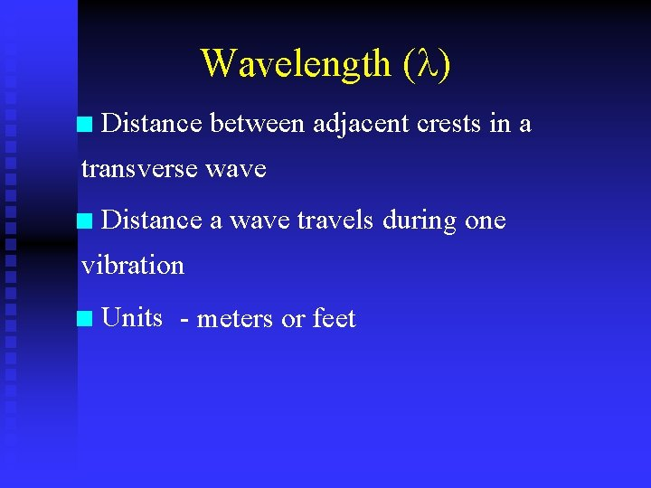 Wavelength ( ) n Distance between adjacent crests in a transverse wave n Distance