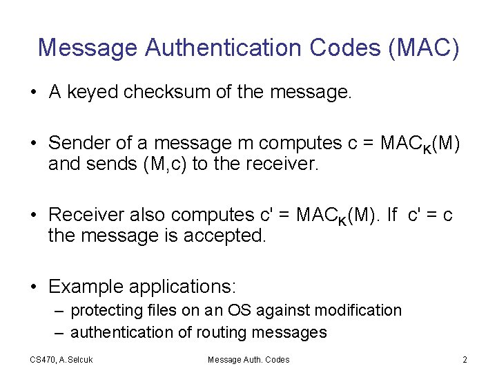 Message Authentication Codes (MAC) • A keyed checksum of the message. • Sender of
