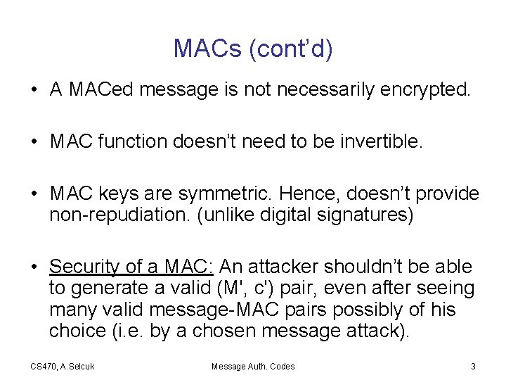 MACs (cont'd) • A MACed message is not necessarily encrypted. • MAC function doesn't