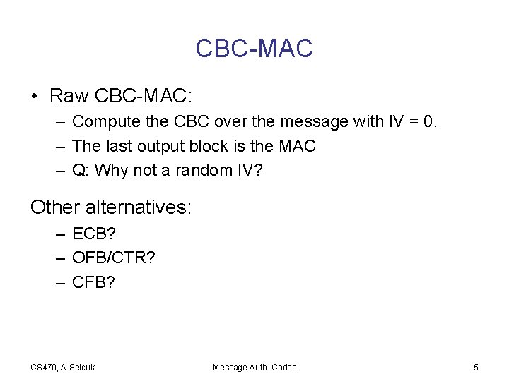 CBC-MAC • Raw CBC-MAC: – Compute the CBC over the message with IV =