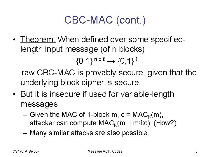 CBC-MAC (cont. ) • Theorem: When defined over some specifiedlength input message (of n