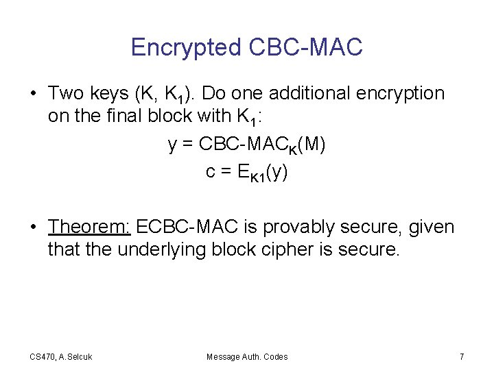 Encrypted CBC-MAC • Two keys (K, K 1). Do one additional encryption on the