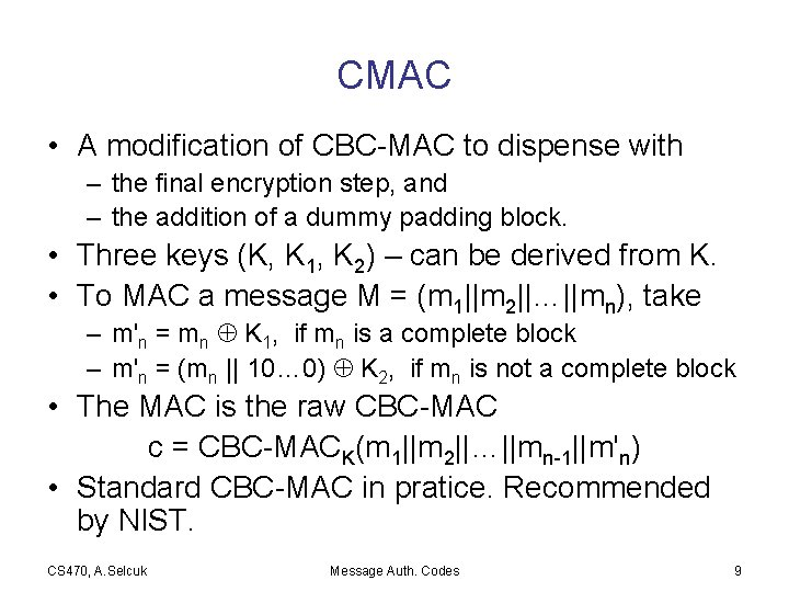 CMAC • A modification of CBC-MAC to dispense with – the final encryption step,