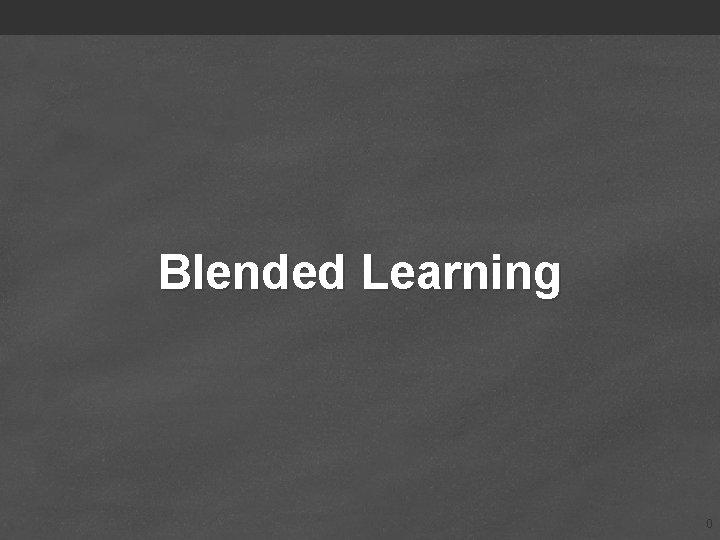 Blended Learning 0