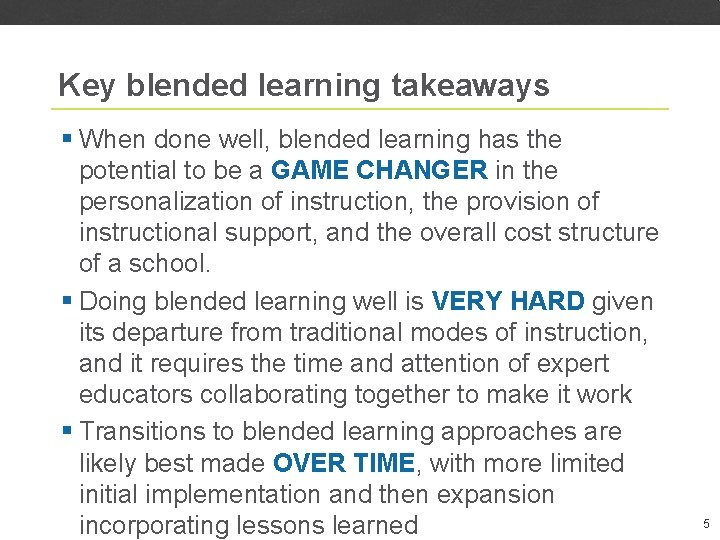 Key blended learning takeaways § When done well, blended learning has the potential to