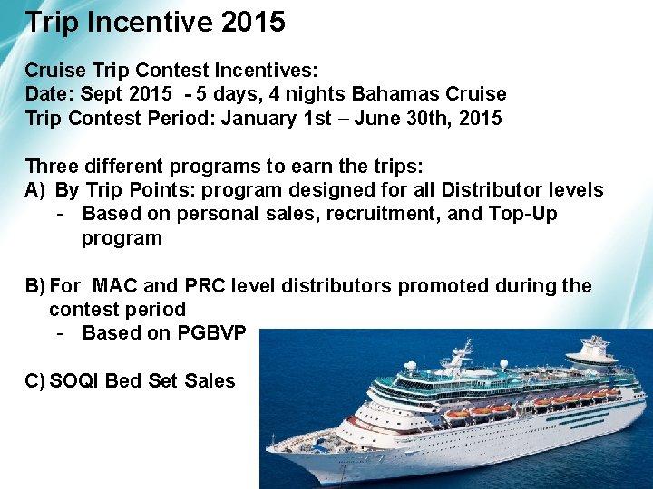 Trip Incentive 2015 Cruise Trip Contest Incentives: Date: Sept 2015 - 5 days, 4