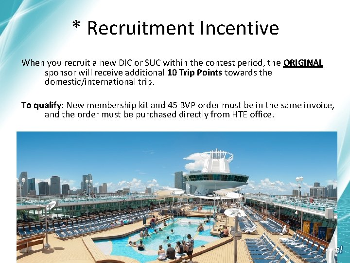 * Recruitment Incentive When you recruit a new DIC or SUC within the contest