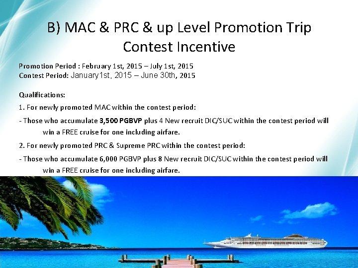 B) MAC & PRC & up Level Promotion Trip Contest Incentive Promotion Period :