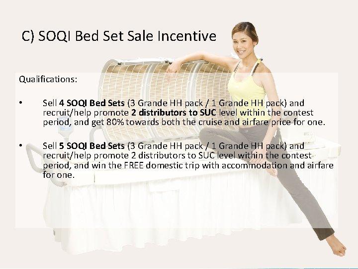 C) SOQI Bed Set Sale Incentive Qualifications: • Sell 4 SOQI Bed Sets (3