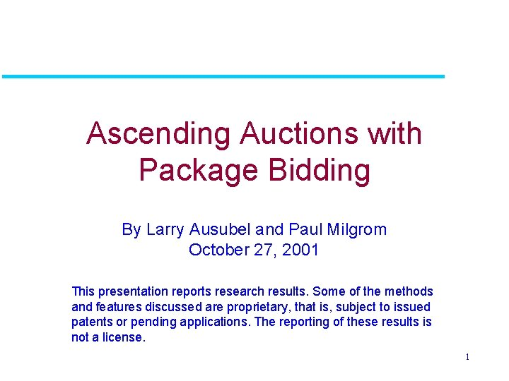 Ascending Auctions with Package Bidding By Larry Ausubel and Paul Milgrom October 27, 2001