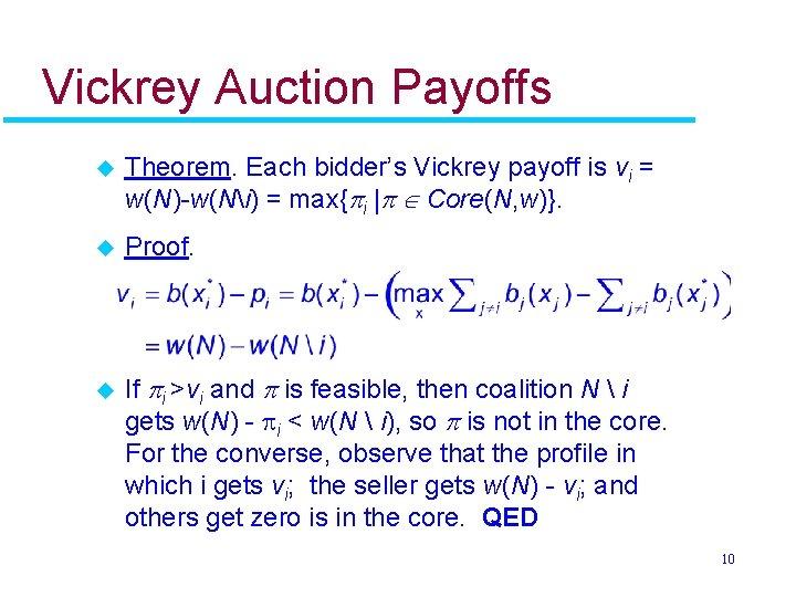 Vickrey Auction Payoffs u Theorem. Each bidder's Vickrey payoff is vi = w(N)-w(Ni) =