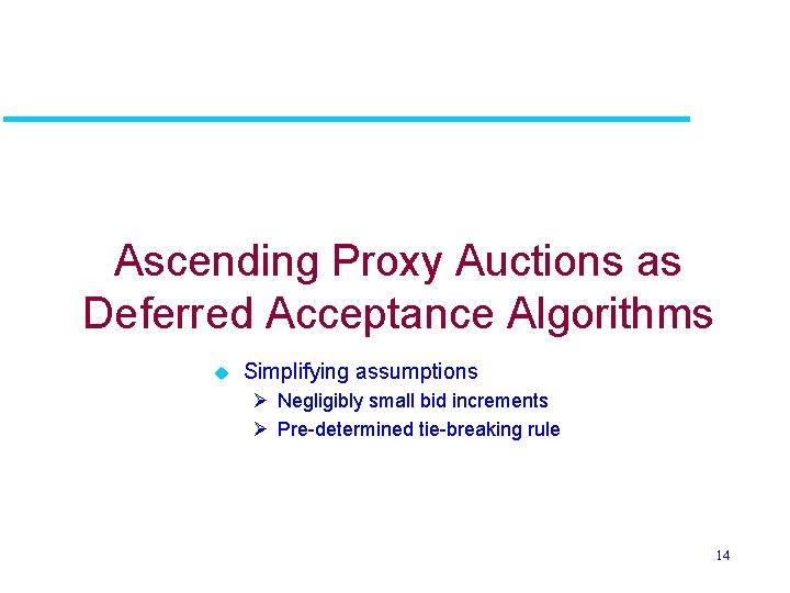 Ascending Proxy Auctions as Deferred Acceptance Algorithms u Simplifying assumptions Ø Negligibly small bid