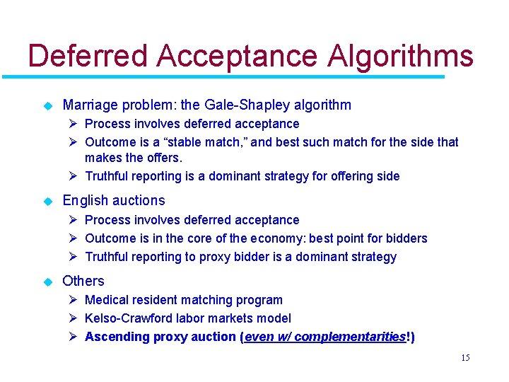 Deferred Acceptance Algorithms u Marriage problem: the Gale-Shapley algorithm Ø Process involves deferred acceptance