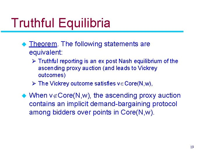 Truthful Equilibria u Theorem. The following statements are equivalent: Ø Truthful reporting is an