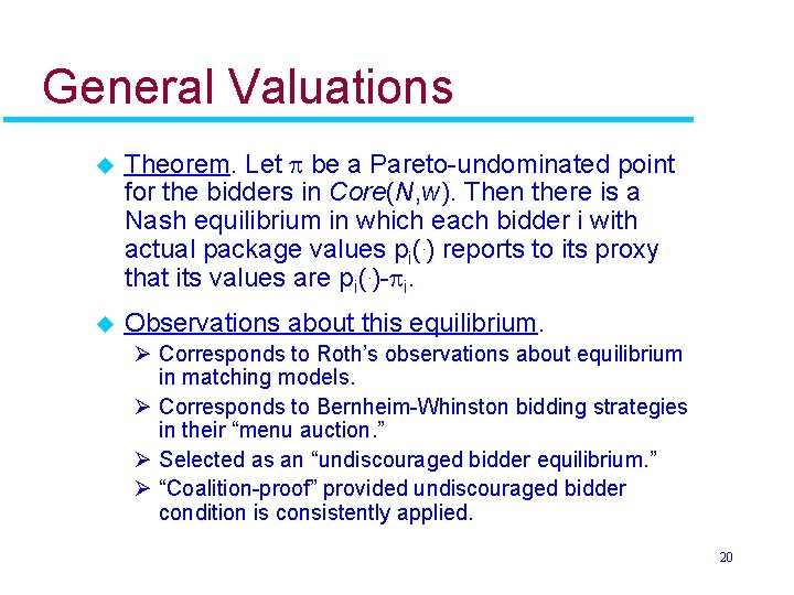 General Valuations u Theorem. Let be a Pareto-undominated point for the bidders in Core(N,