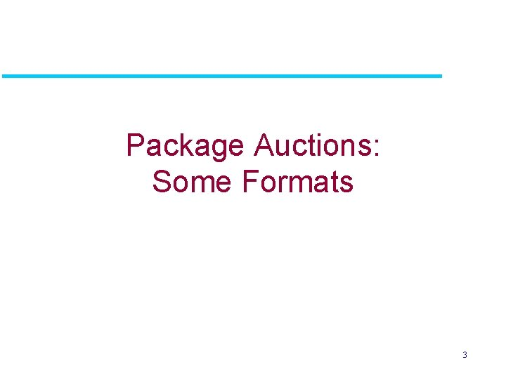 Package Auctions: Some Formats 3