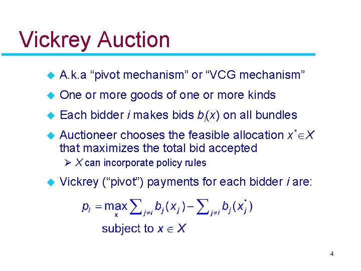 "Vickrey Auction u A. k. a ""pivot mechanism"" or ""VCG mechanism"" u One or"