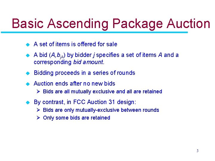 Basic Ascending Package Auction u A set of items is offered for sale u