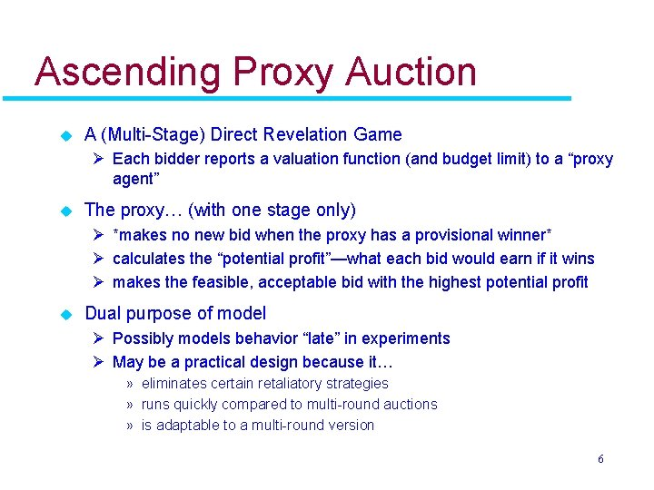 Ascending Proxy Auction u A (Multi-Stage) Direct Revelation Game Ø Each bidder reports a