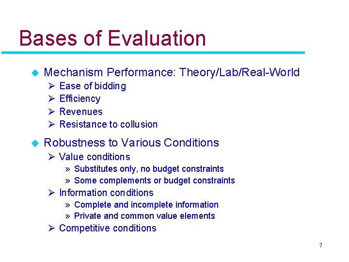 Bases of Evaluation u Mechanism Performance: Theory/Lab/Real-World Ø Ø u Ease of bidding Efficiency