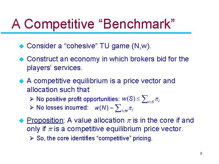 "A Competitive ""Benchmark"" u Consider a ""cohesive"" TU game (N, w). u Construct an"