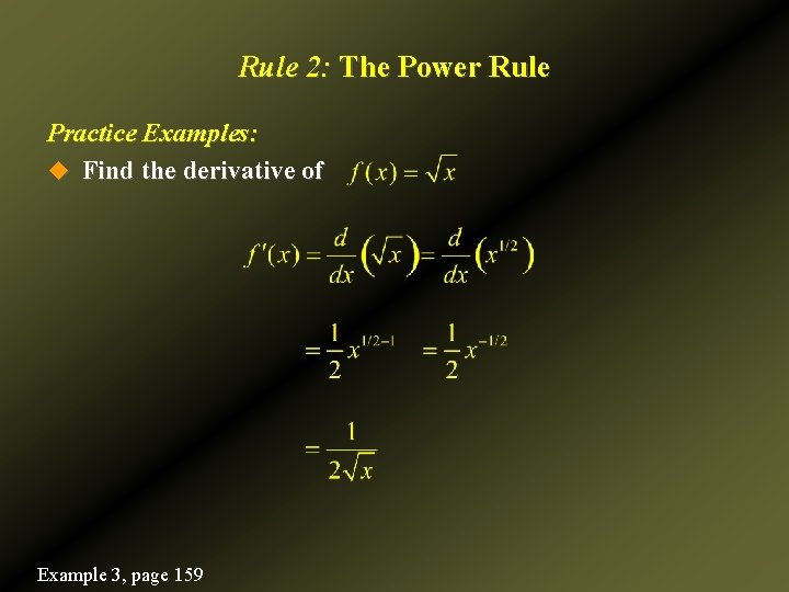 Rule 2: The Power Rule Practice Examples: u Find the derivative of Example 3,