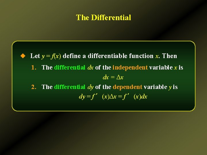 The Differential u Let y = f(x) define a differentiable function x. Then 1.