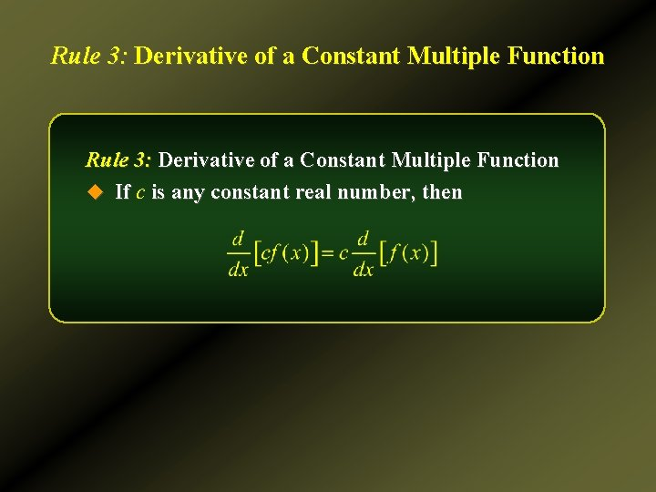 Rule 3: Derivative of a Constant Multiple Function u If c is any constant