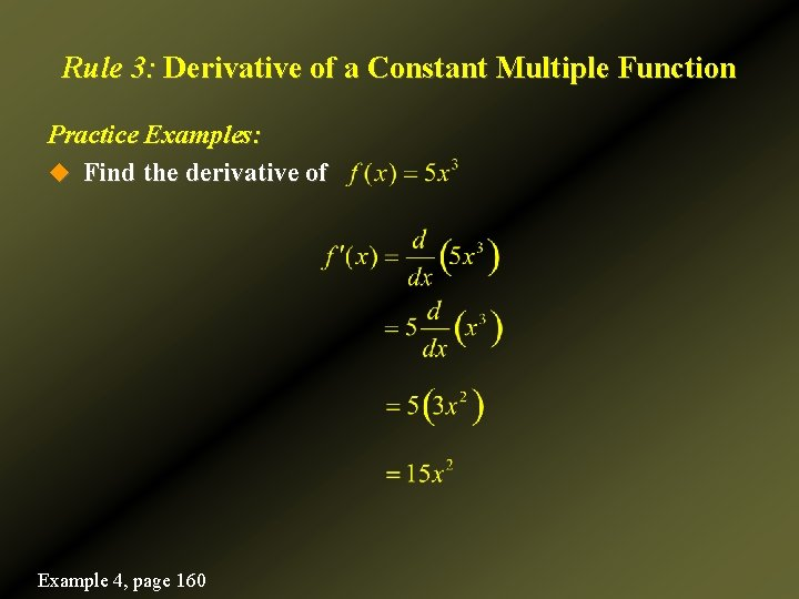 Rule 3: Derivative of a Constant Multiple Function Practice Examples: u Find the derivative