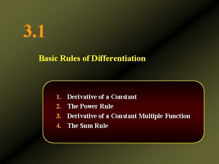 3. 1 Basic Rules of Differentiation 1. 2. 3. 4. Derivative of a Constant