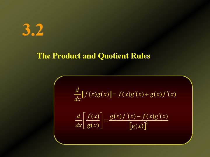 3. 2 The Product and Quotient Rules