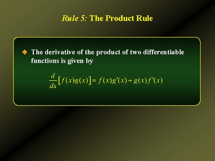Rule 5: The Product Rule u The derivative of the product of two differentiable
