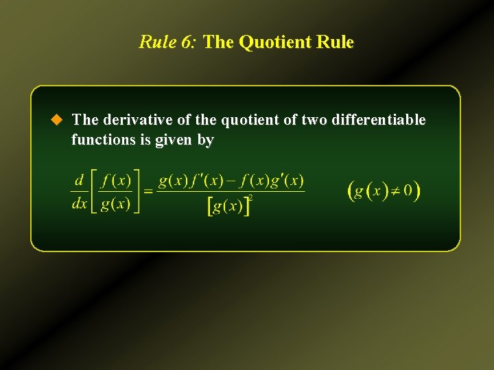 Rule 6: The Quotient Rule u The derivative of the quotient of two differentiable