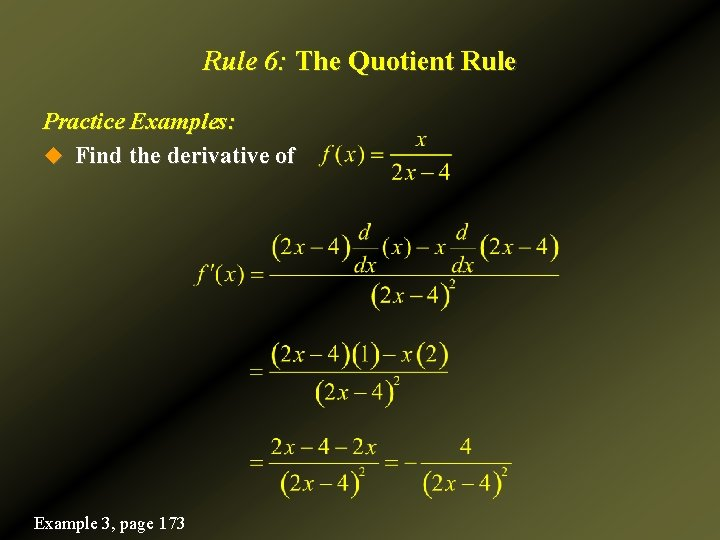 Rule 6: The Quotient Rule Practice Examples: u Find the derivative of Example 3,