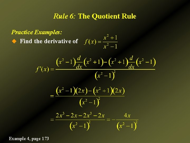 Rule 6: The Quotient Rule Practice Examples: u Find the derivative of Example 4,