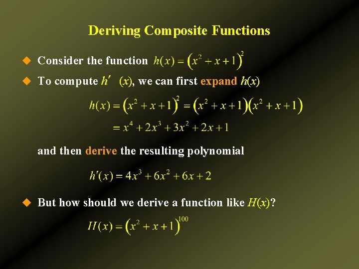 Deriving Composite Functions u Consider the function u To compute h′(x), we can first