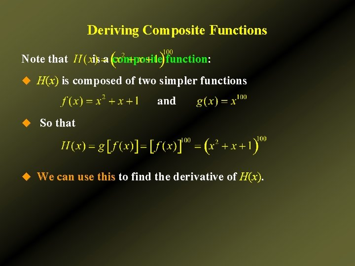 Deriving Composite Functions Note that is a composite function: u H(x) is composed of