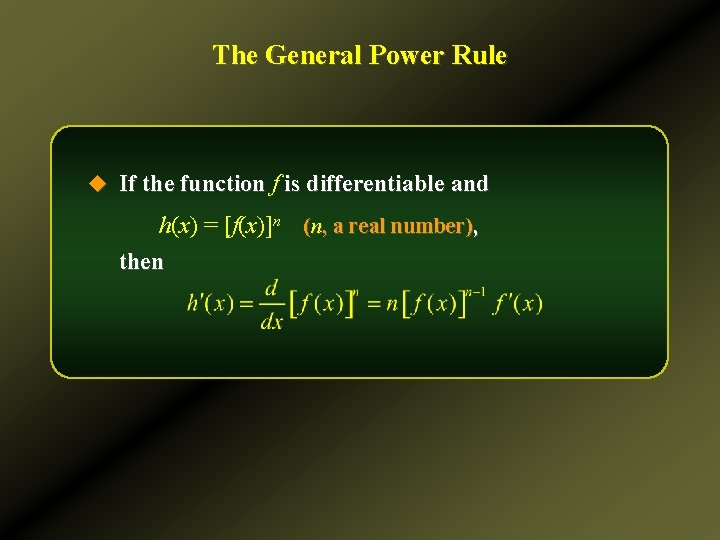 The General Power Rule u If the function f is differentiable and h(x) =
