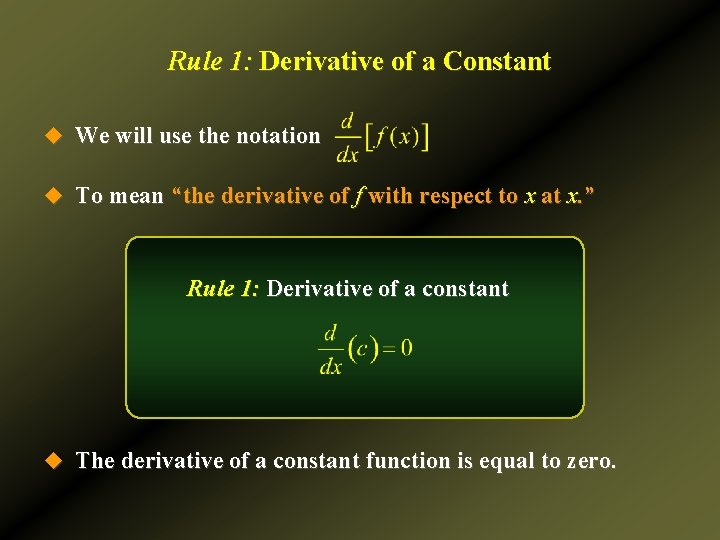 Rule 1: Derivative of a Constant u We will use the notation u To