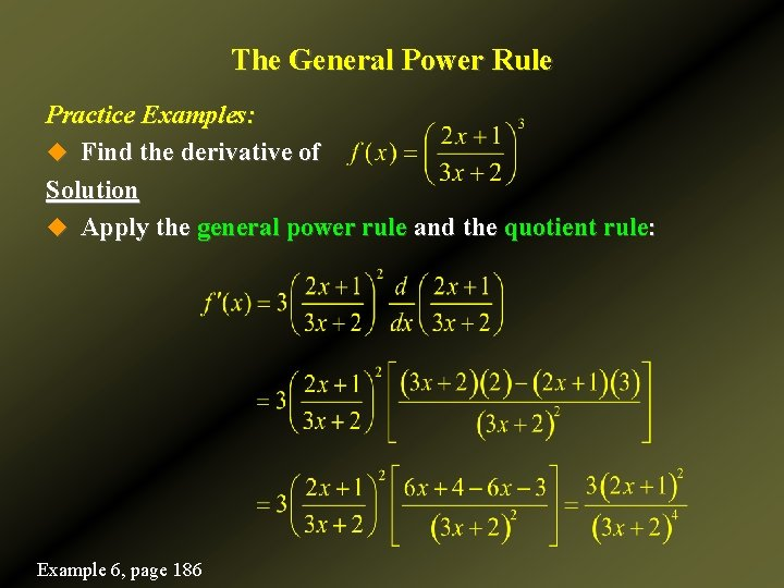The General Power Rule Practice Examples: u Find the derivative of Solution u Apply